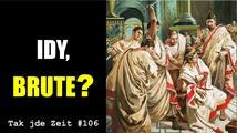 Tak jde Zeit: Idy, Brute?