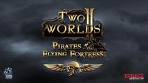 Oznámení datadisku Two Worlds II: Pirates of the Flying Fortress