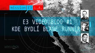 E3 videoblog #1: Tam kde bydlí Blade Runner