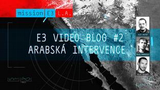 E3 videoblog #2: Arabská intervence