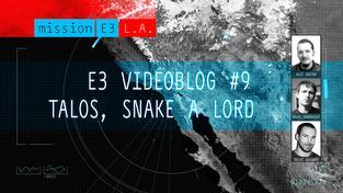 E3 videoblog #9: Talos, Snake a Lord