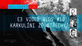 E3 videoblog #10: Karkulíni ze střechy