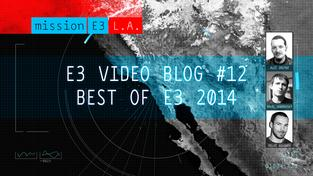 E3 videoblog #12: Best of E3 2014