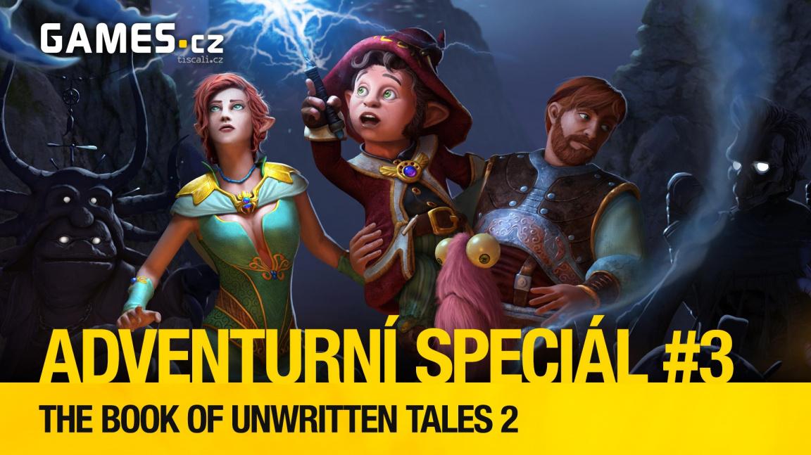 Adventurní speciál #3: The Book of Unwritten Tales 2
