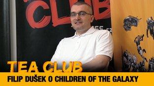 Tea Club #27: Filip Dušek o Children of the Galaxy