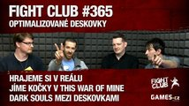 Fight Club #365 - Optimalizované deskovky