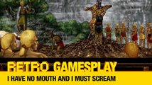 Retro GamesPlay – I Have No Mouth, and I Must Scream