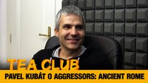Tea Club #30: Pavel Kubát o Aggressors: Ancient Rome