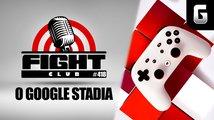 Sledujte Fight Club #418 o Google Stadia a budoucnosti hraní