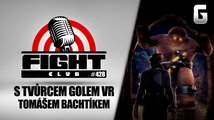 Fight Club #428 s tvůrcem Golem VR