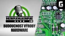 Hardware Club #43 o budoucnosti výroby hardwaru