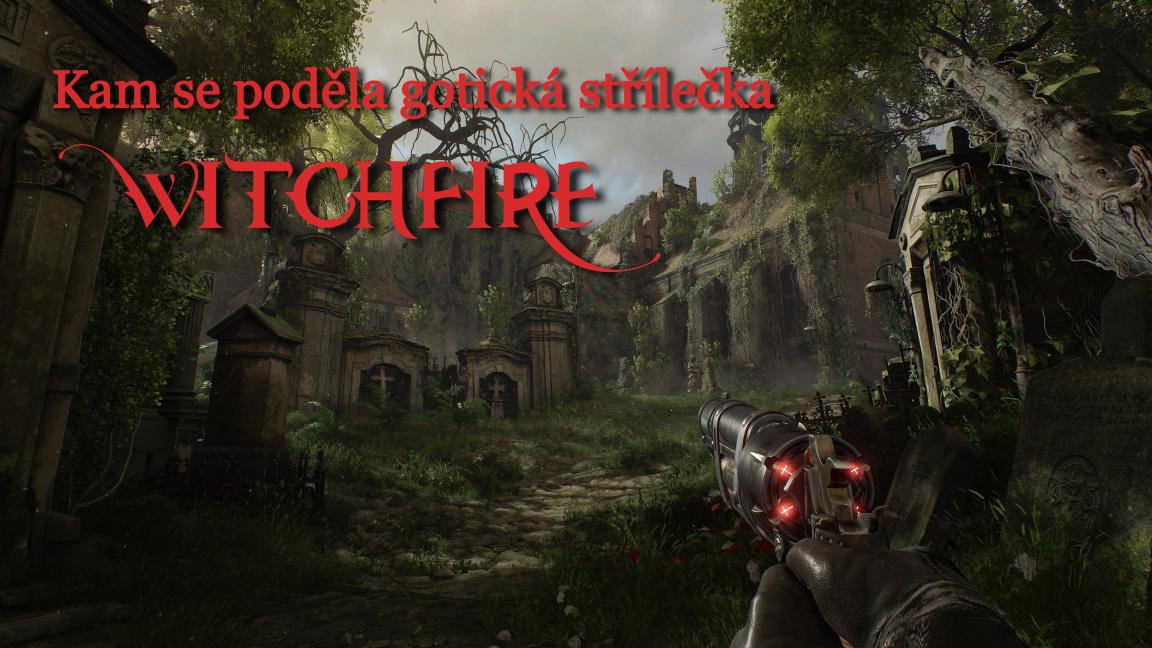 Kam se poděla gotická střílečka Witchfire?