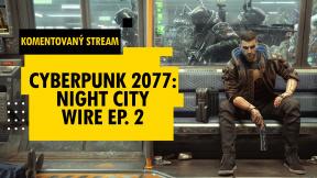 Český komentovaný stream Cyberpunk 2077: Night City Wire 2