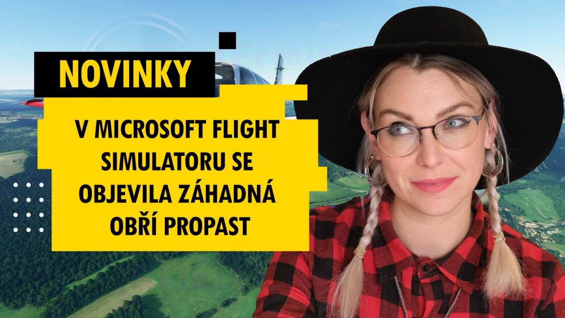 V Microsoft Flight Simulatoru se objevila záhadná obří propast – novinky 40. týdne