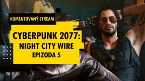 Český komentovaný přenos Cyberpunk 2077: Night City Wire 5