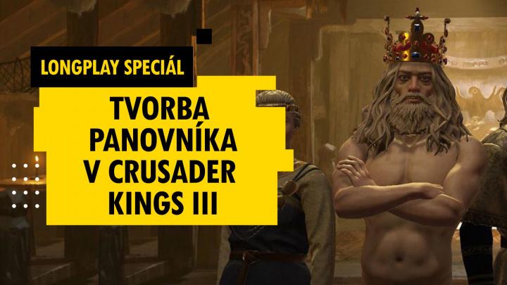LongPlay Speciál: Tvorba panovníka v Crusader Kings III