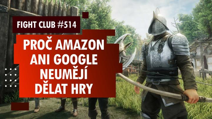 Sledujte Fight Club #514 o marných snahách Googlu a Amazonu dělat hry