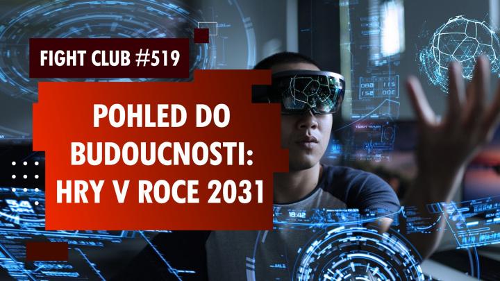 Fight Club #519: Jak bude hraní vypadat v roce 2031?