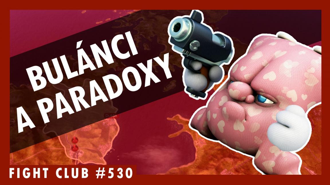 Sledujte Fight Club #530 o Buláncích a novinkách od Paradoxu