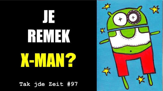 Tak jde Zeit: Je Remek X-MAN?