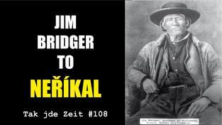 Tak jde Zeit: Jim Bridger to neříkal
